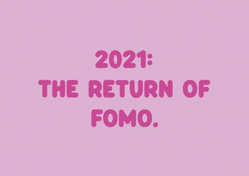 2021: The return of FOMO.