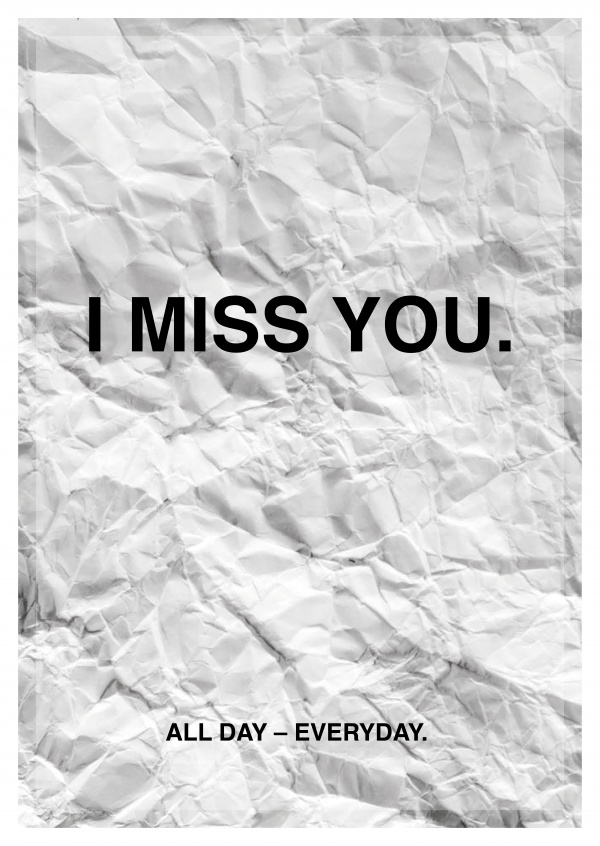 I MISS YOU. ALL DAY - EVERYDAY