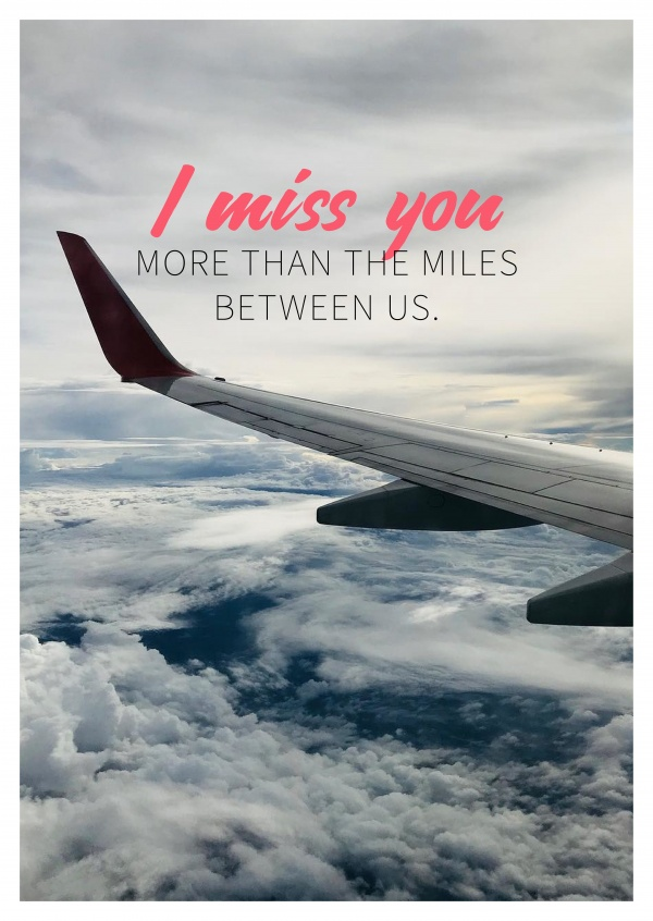 I MISS YOU MORE THAN THE MILES BETWEEN US