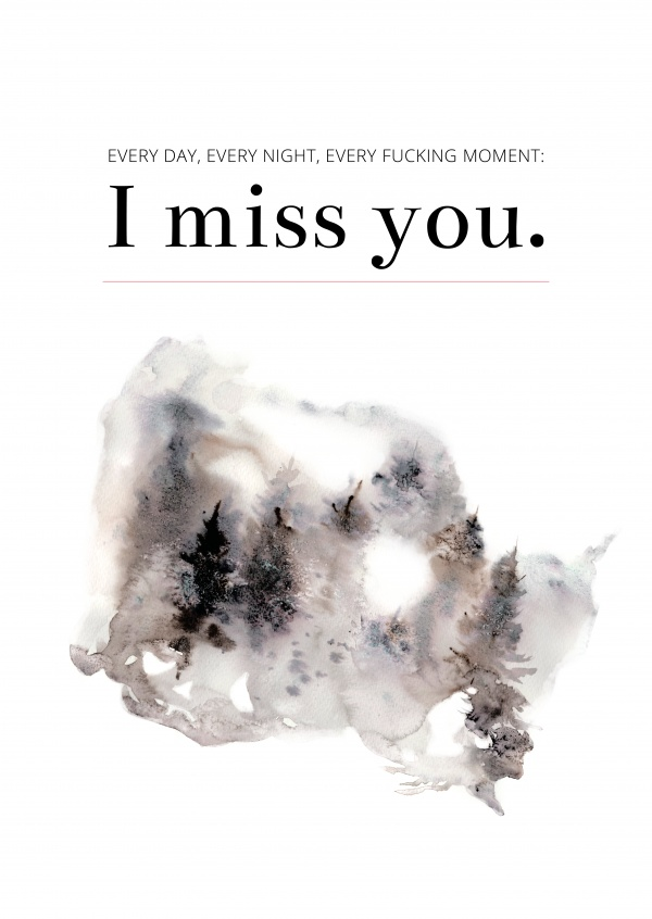 I miss  you. Every Day. Every Night. Every Fucking Moment.