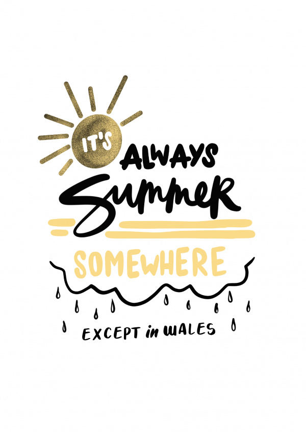 It's always summer somewhere, except in Wales