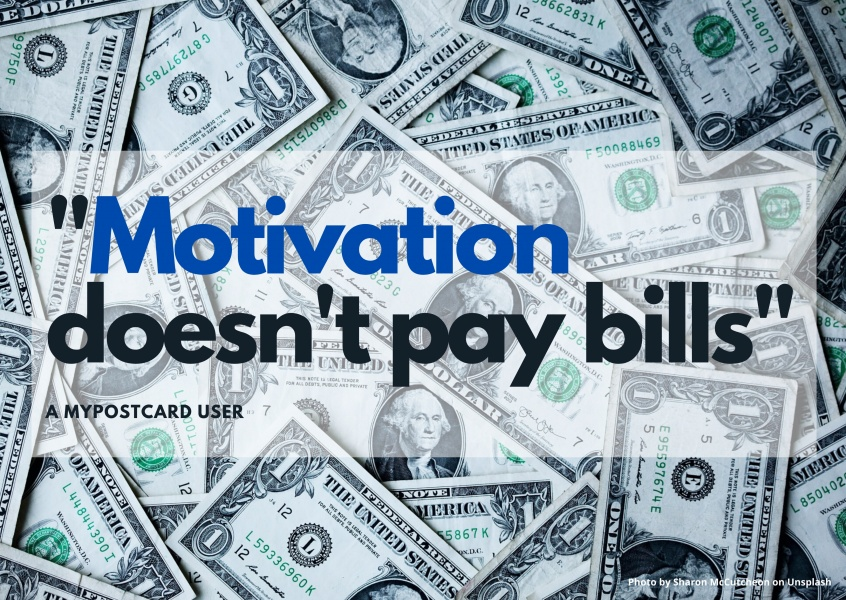 Motivation doesn't pay bills quote
