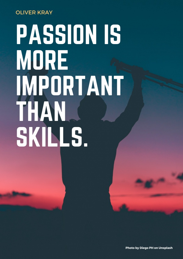 PASSION IS MORE IMPORTANT THAN SKILLS