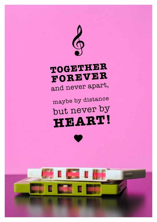 Together Forever and never apart, maybe distance but never by heart!