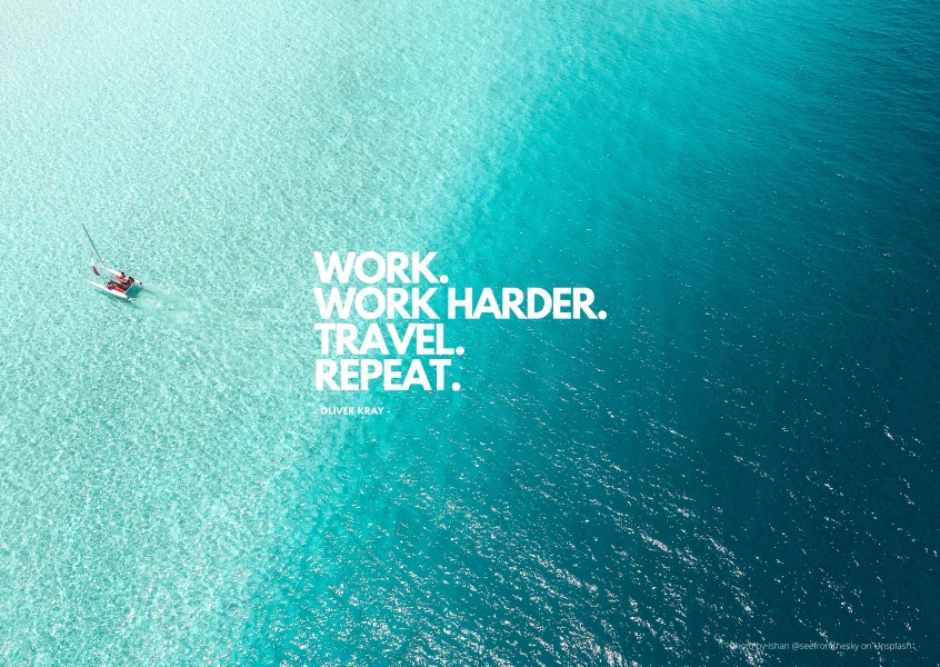 WORK.WORK HARDER.TRAVEL.REPEAT.