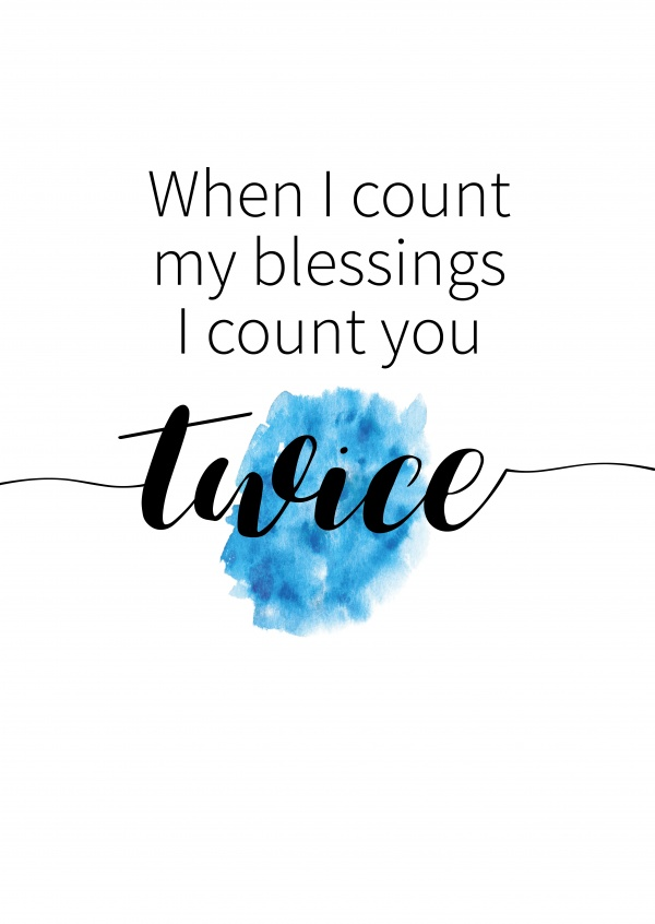 When I count my blessings I count you twice