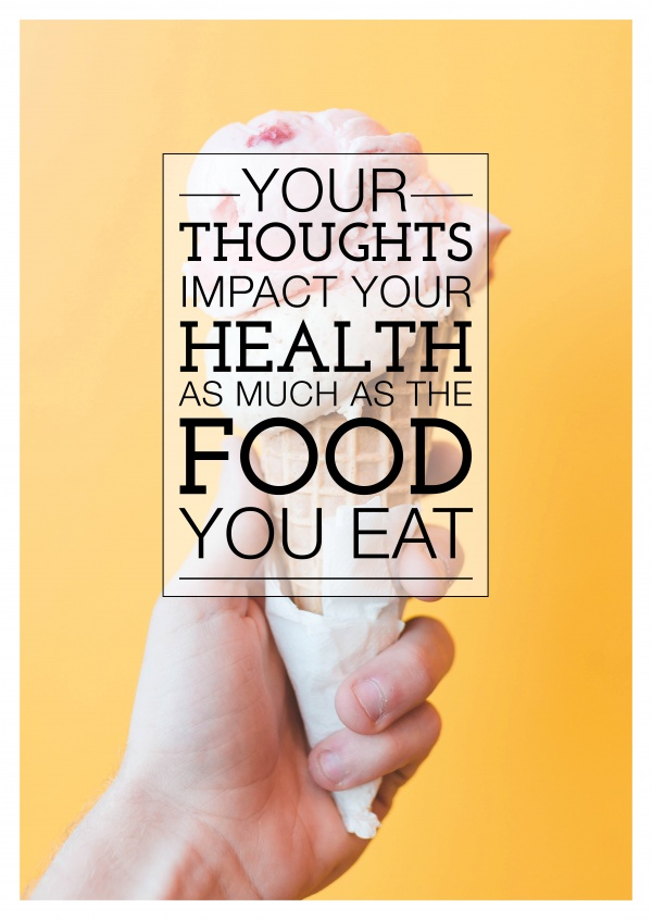 YOUR THOUGHTS IMPACT YOUR HEALTH AS MUCH AS THE FOOD YOU EAT