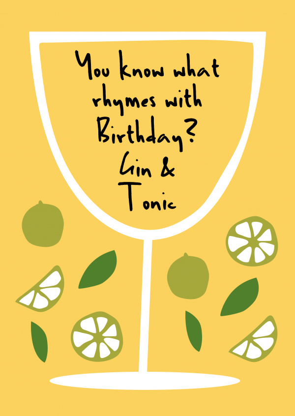You know what rhymes with Birthday? Gin & Tonic