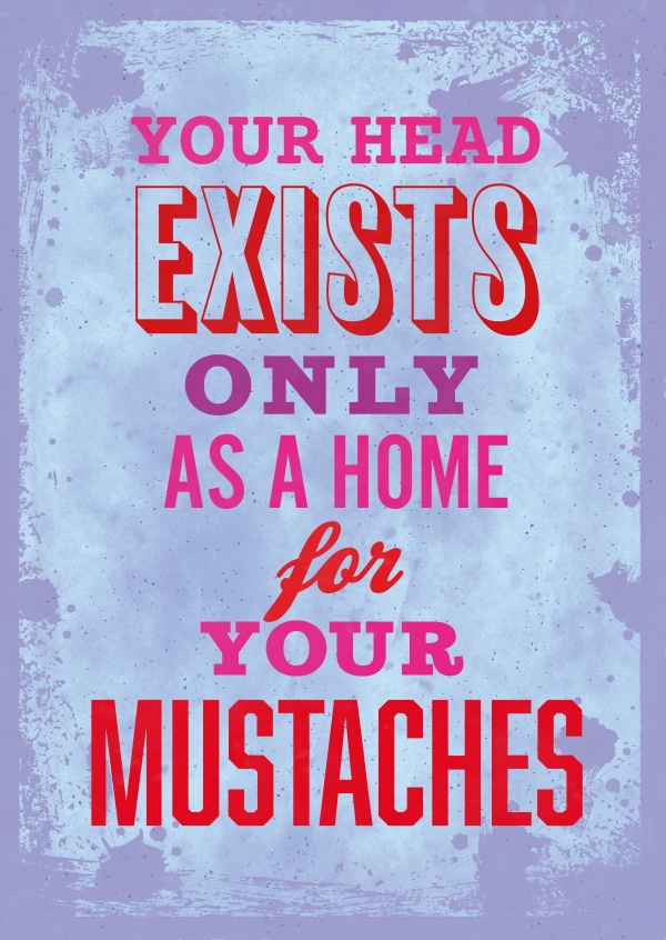 Vintage quote card: Your head exists only as a home for your mustaches