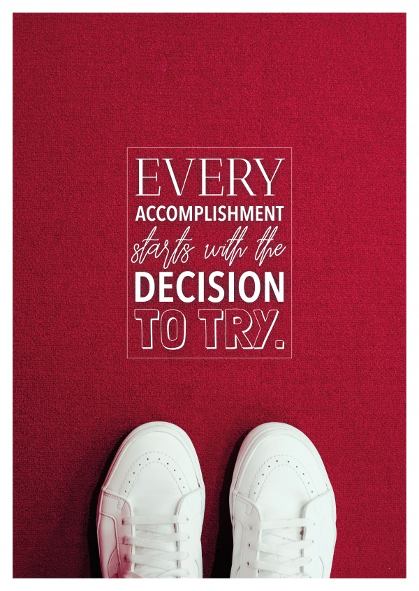 Every accomplishement starts with the decision to try