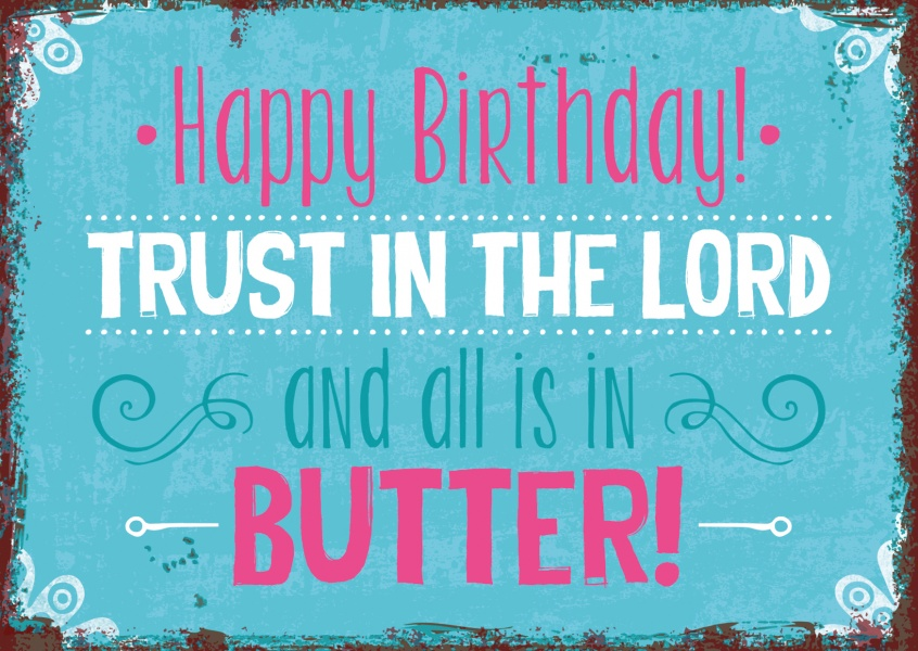 Postkarte Happy Birthday Trust the Lord and all is in Butter