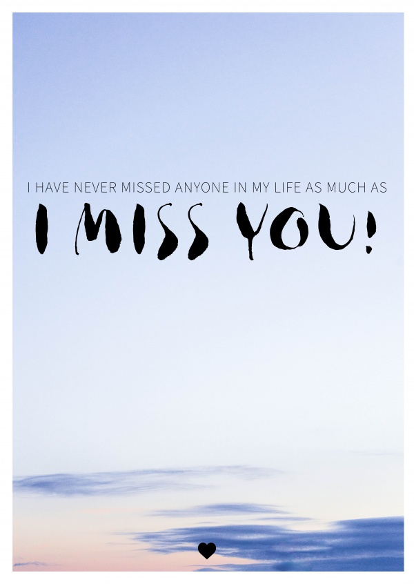 I have never missed anyone in my life as much as I miss you quote