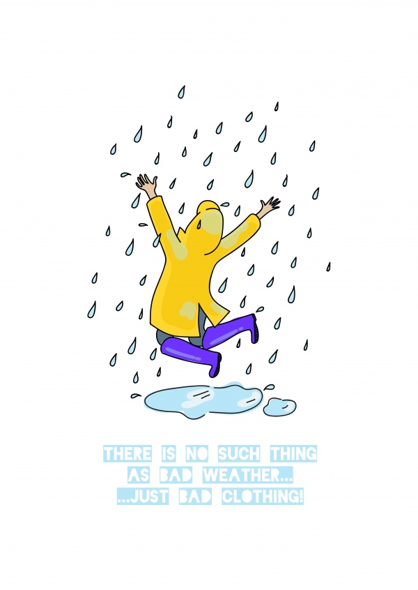 There is no such thing as bad weather, just bad clothing!