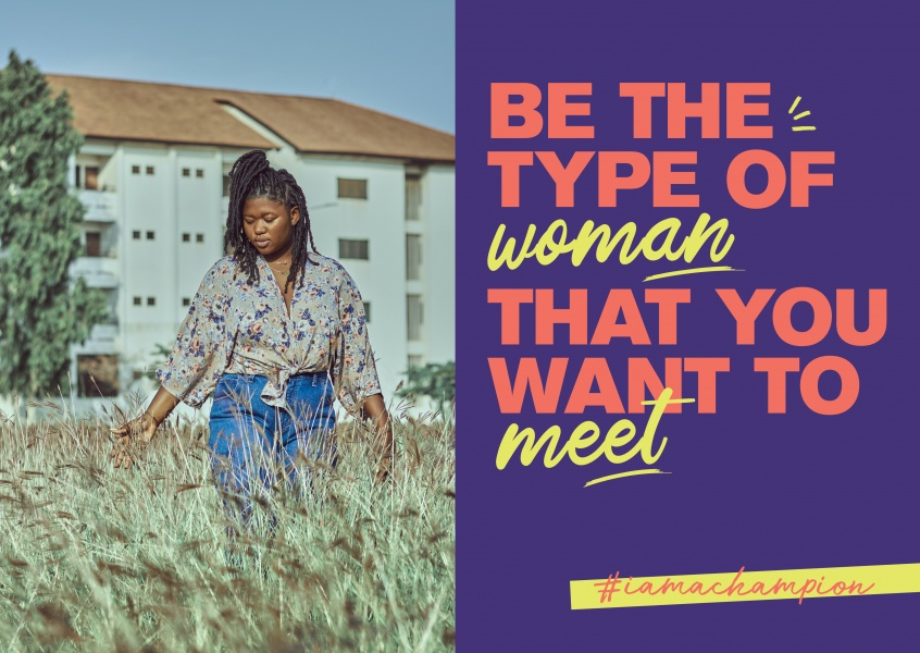 Be the type of woman that you want to meet - #iamachampion