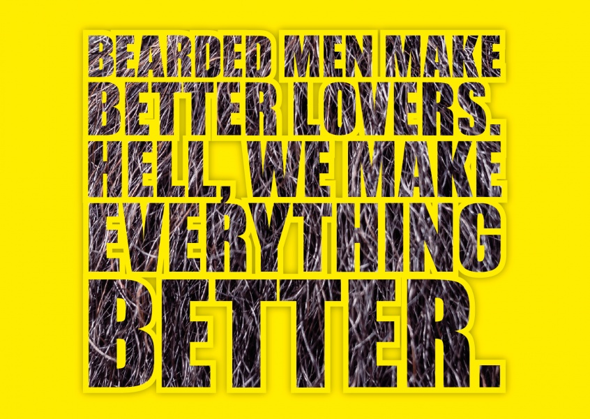 Bearded man make better Lovers: Hell, we make everything better.
