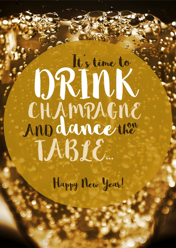 drink champagne and happy new year its time to drink champagne and dance on the table
