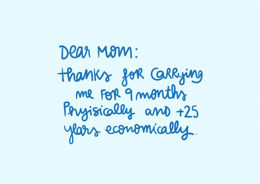 Mom, thanks for carrying me physically and economically!