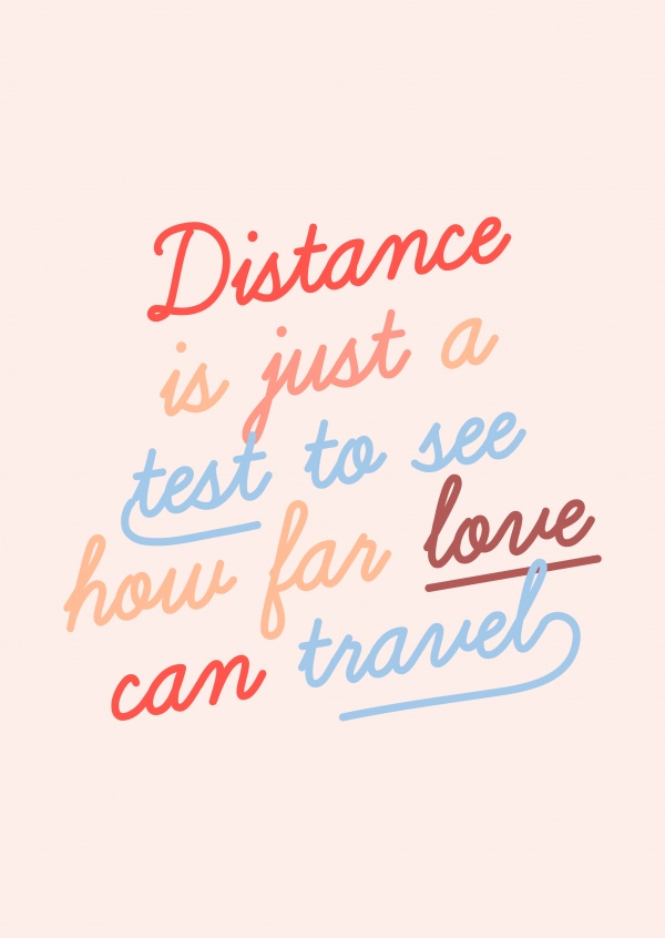 Distance is just a test to see how far love can travel