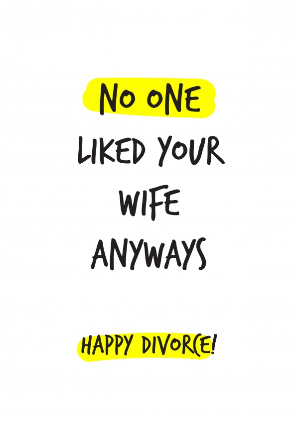 No one liked your wife anyways. Happy divorce!