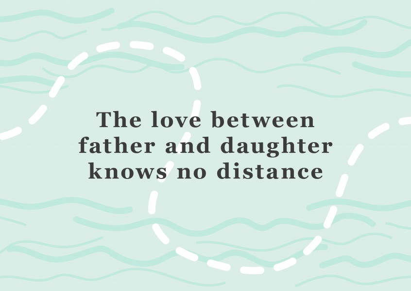The love between father and daughter knows no distance