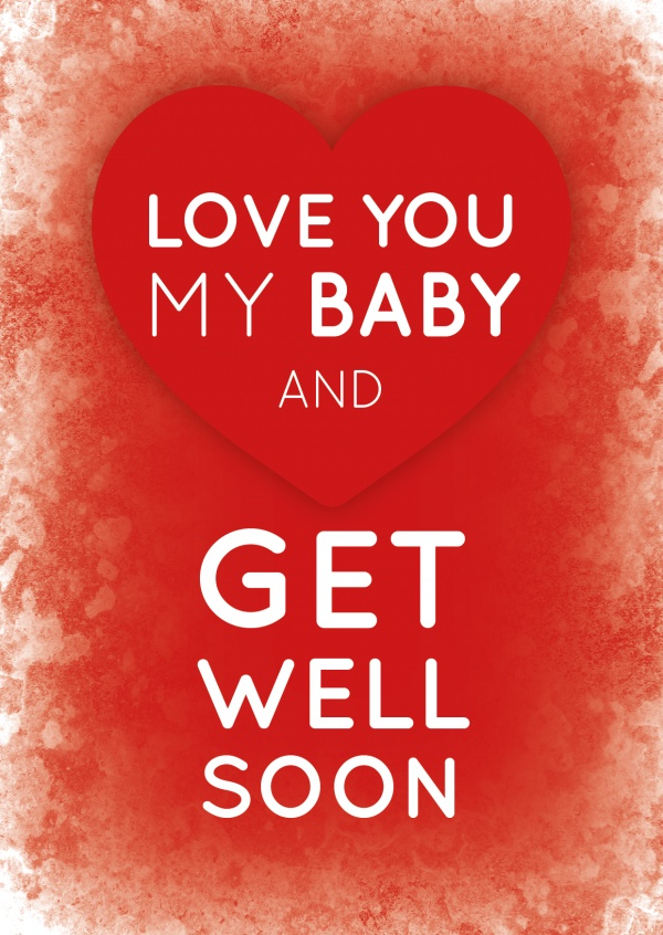 Love you my baby and get well soon- Lettering, white on a red backround with a heart