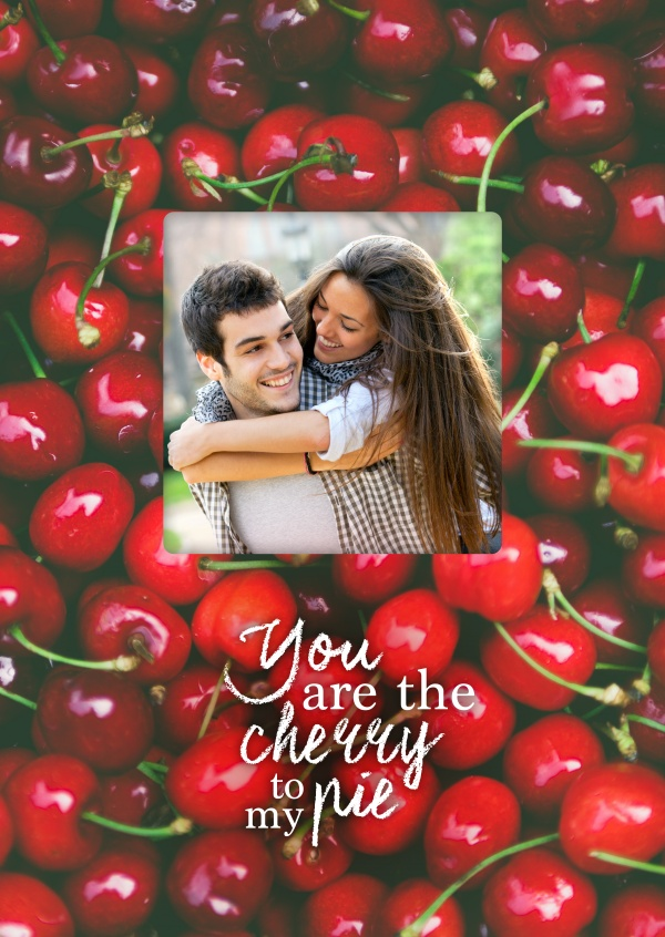 You are the cherry to my pie