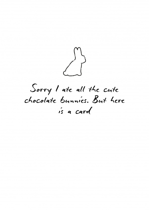 sorry I ate all the cute chocolate bunnies. But here is a card
