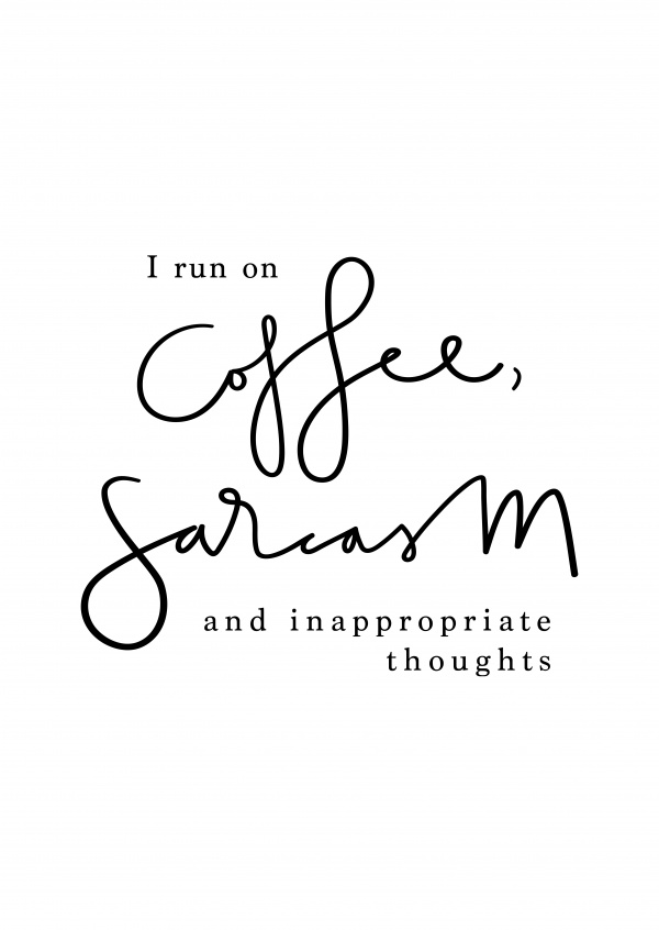 I run on coffee, sarcasm and inappropriate thoughts