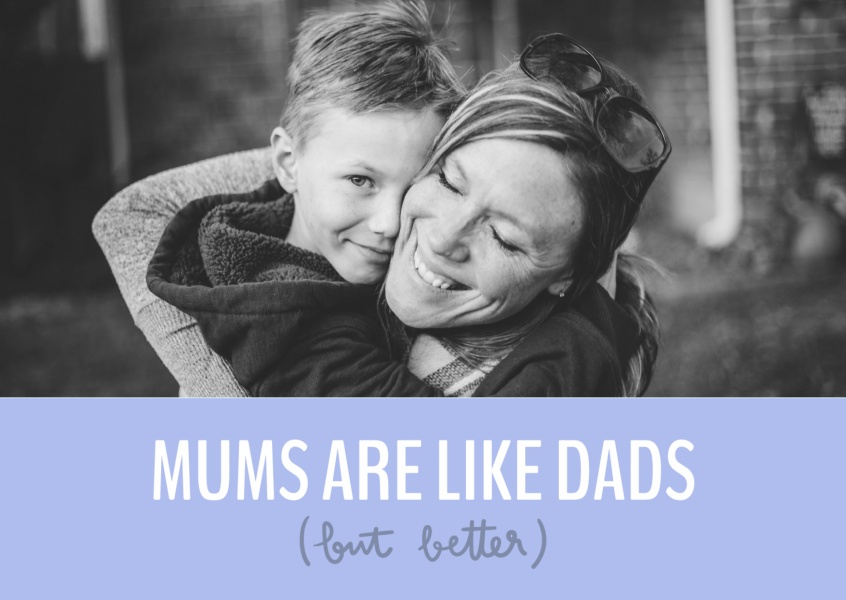 Moms are like dads, but better!