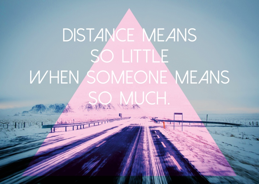 Image of a road in winter with a hipster triangle and the quote distance means so little when someone means so much