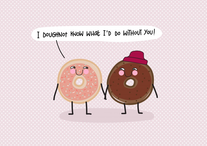 I doughnot know what I'd do without you