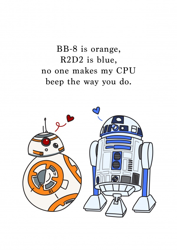 BB-8 is orange, R2D2 is blue, no one makes my CPU beep the way you do.