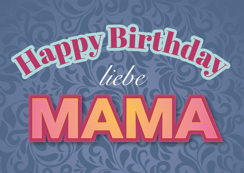happy birthday liebe mama happy birthday echte. Black Bedroom Furniture Sets. Home Design Ideas