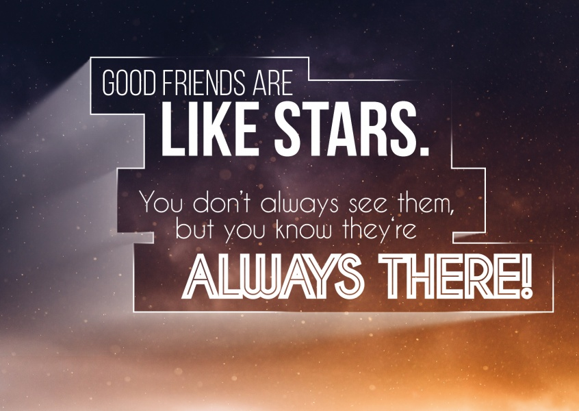 Quote: good friends are like stars. You don`t always see them but you know they`re always there! in white on spangled sky.