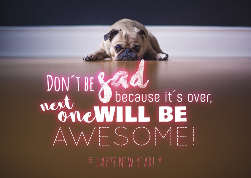 Don´t be sad because it´s over, next one will be awesome. Happy New Year!