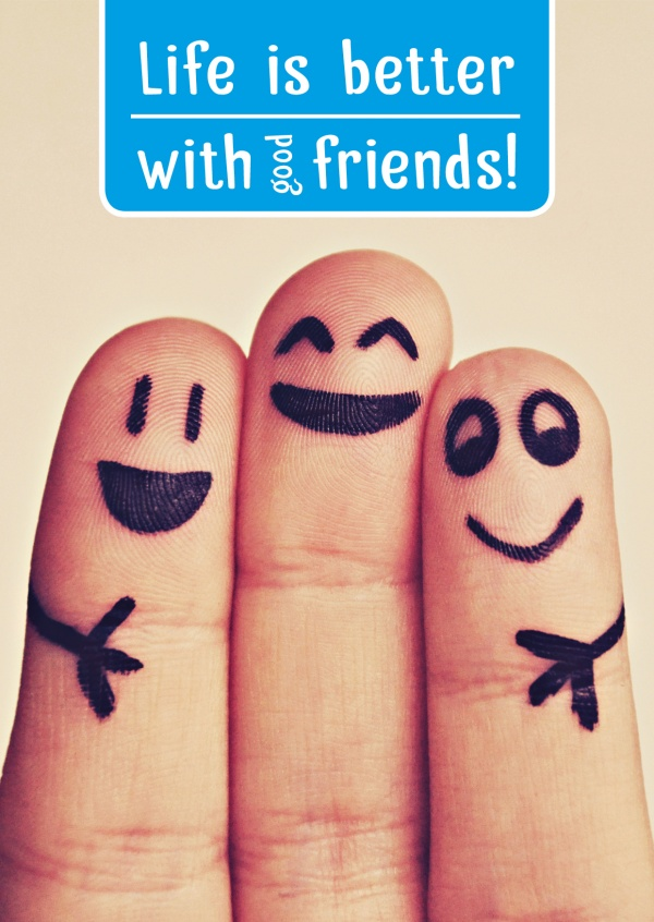 fingers with painted smileys and quote: life is better with good friends