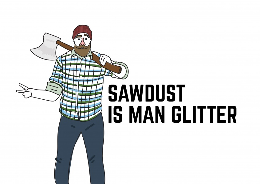 Sawdust is man glitter, yellow text on white background