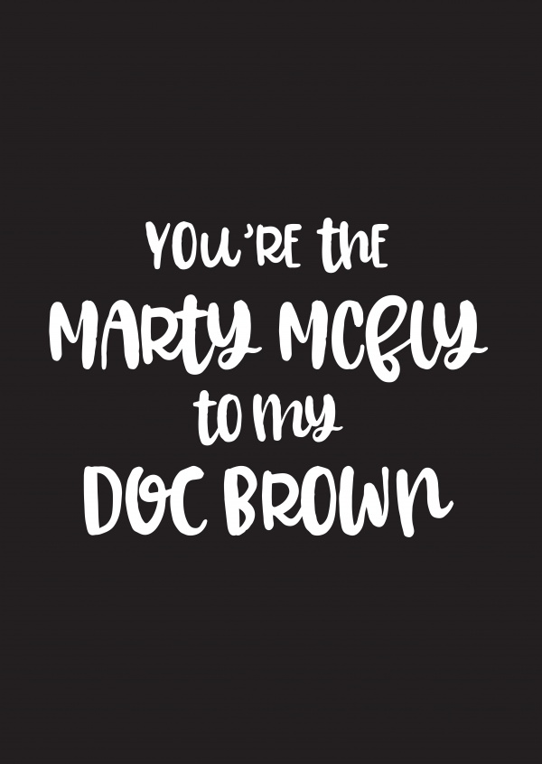 You're the Marty McFly to my Doc Brown
