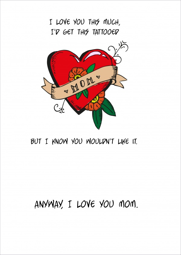 Card with mom tattoo saying I love you this much, I'd get this tattooed, but I know you wouldn't like it
