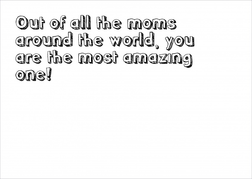 white card saying: Out of all the moms around the world you are the most amazing one