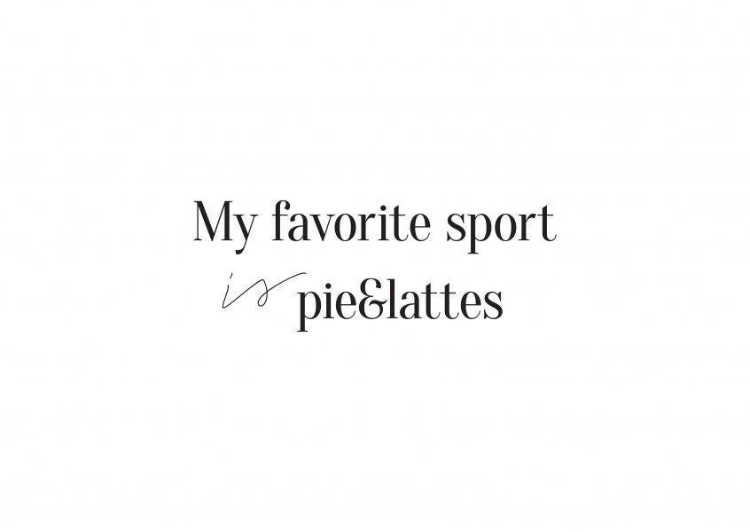 Black letters on white background, My favorite sport is pie&lattes