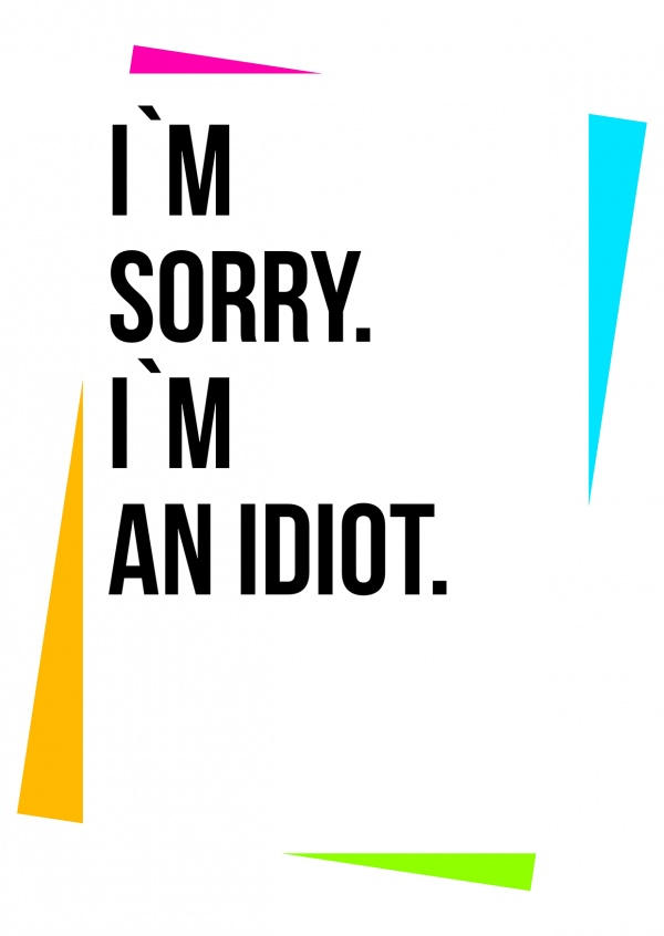 Sorry i am an idiot postcard quote