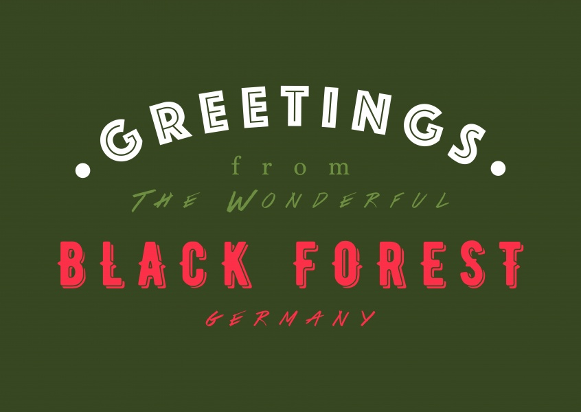 Greetings from the wonderful Black Forest