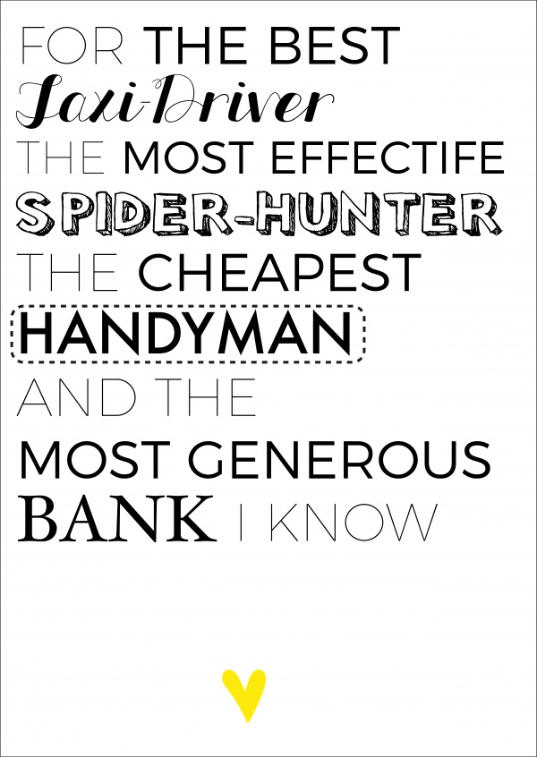 For the best Taxi-Driver, the most effective Spider-Hunter, the cheapest Handyman and the most generous Bank I know
