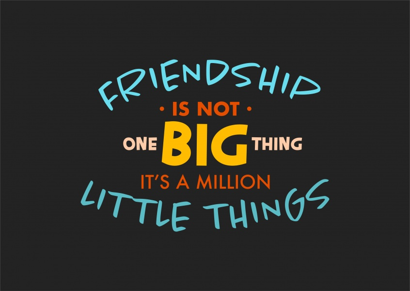 Friendship is not one big thing, it's a million little things