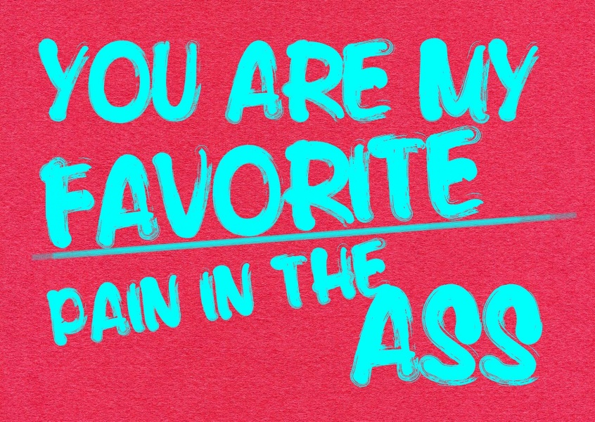 Quote my favorite pain in the ass pink blue typography