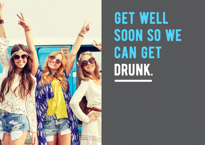 Get well soon so we can get drunk.
