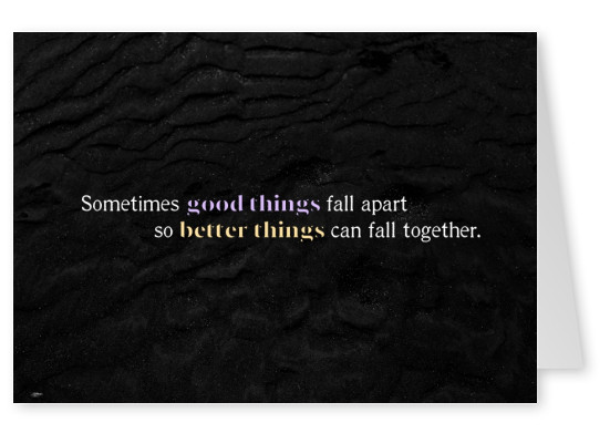 saying good things fall apart so better things can fall together
