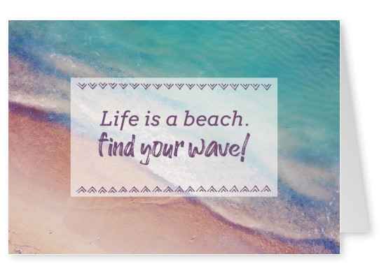 postcard saying Life is a beach, find your wave!