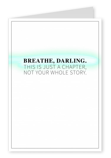 postcard saying Breathe Darling, it's just a chapter not the whole story